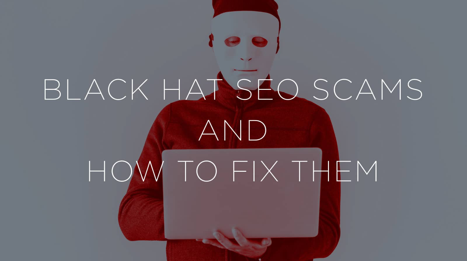 Black Hat SEO Scams and How to Fix Them