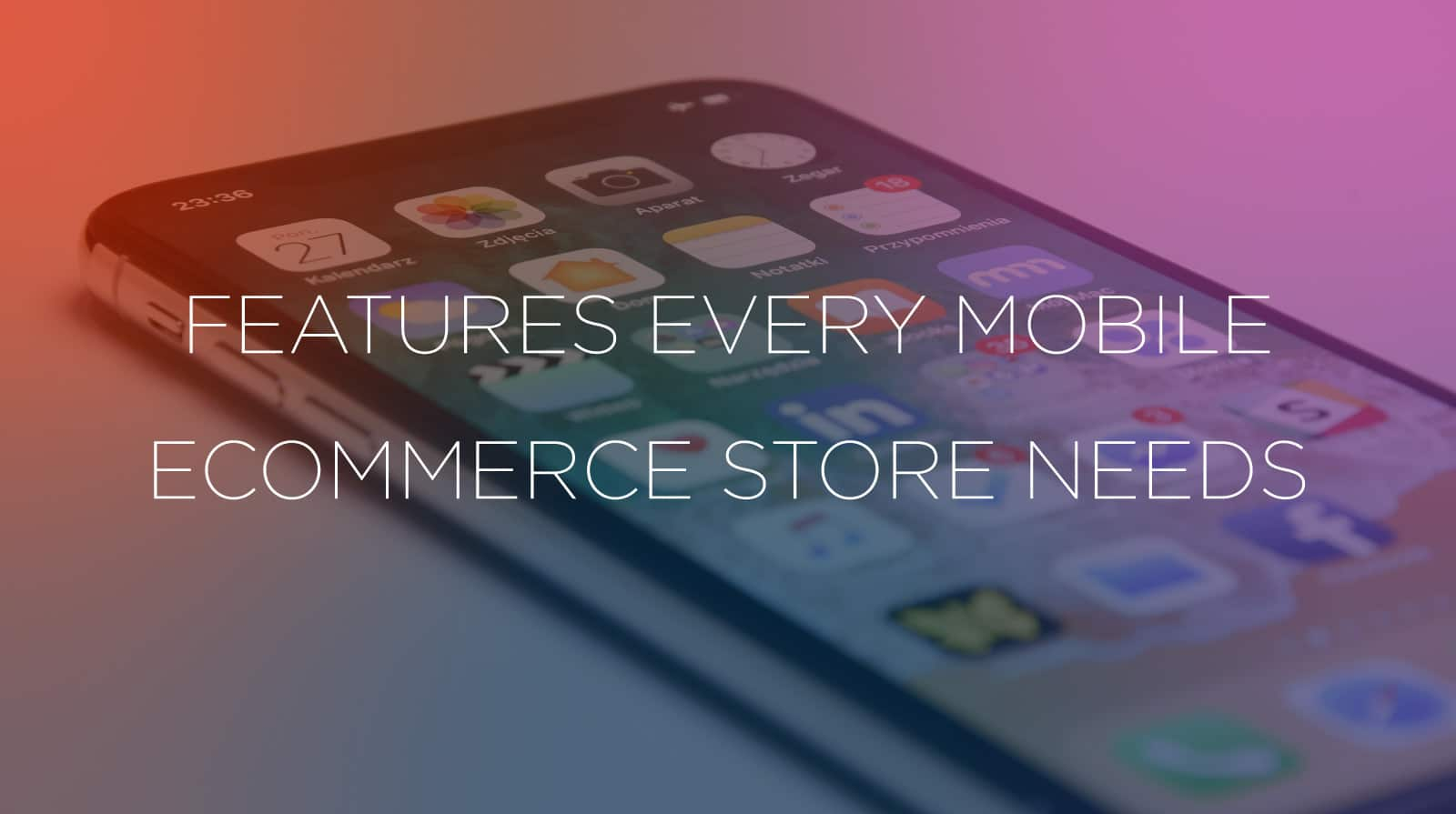 Features Every Mobile Ecommerce Store Needs