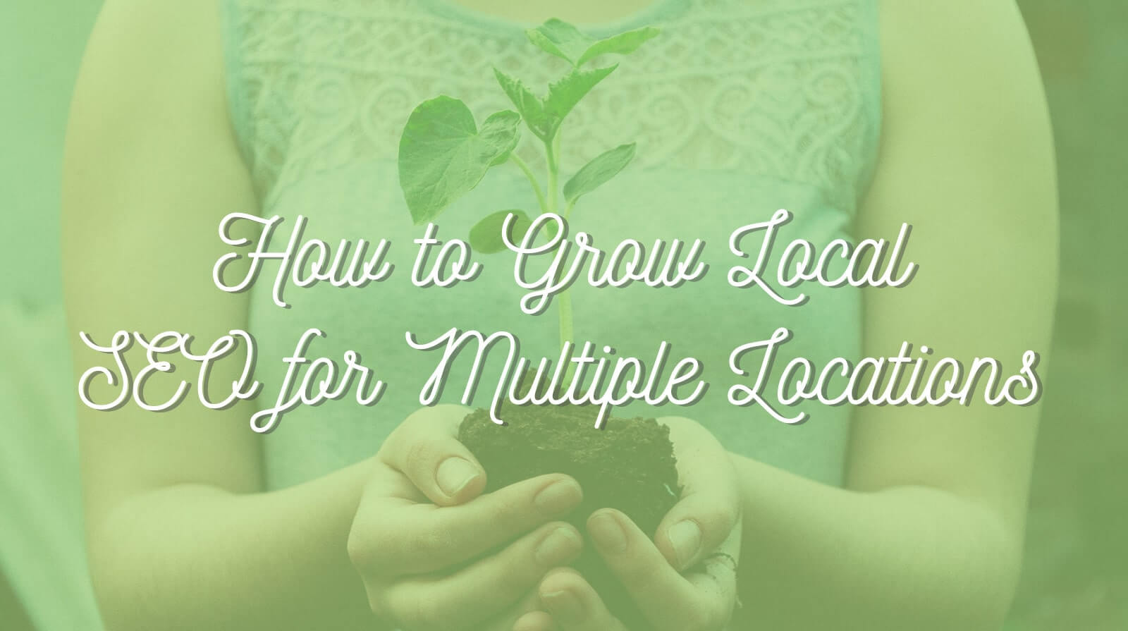 How to Grow Local SEO for Multiple Locations