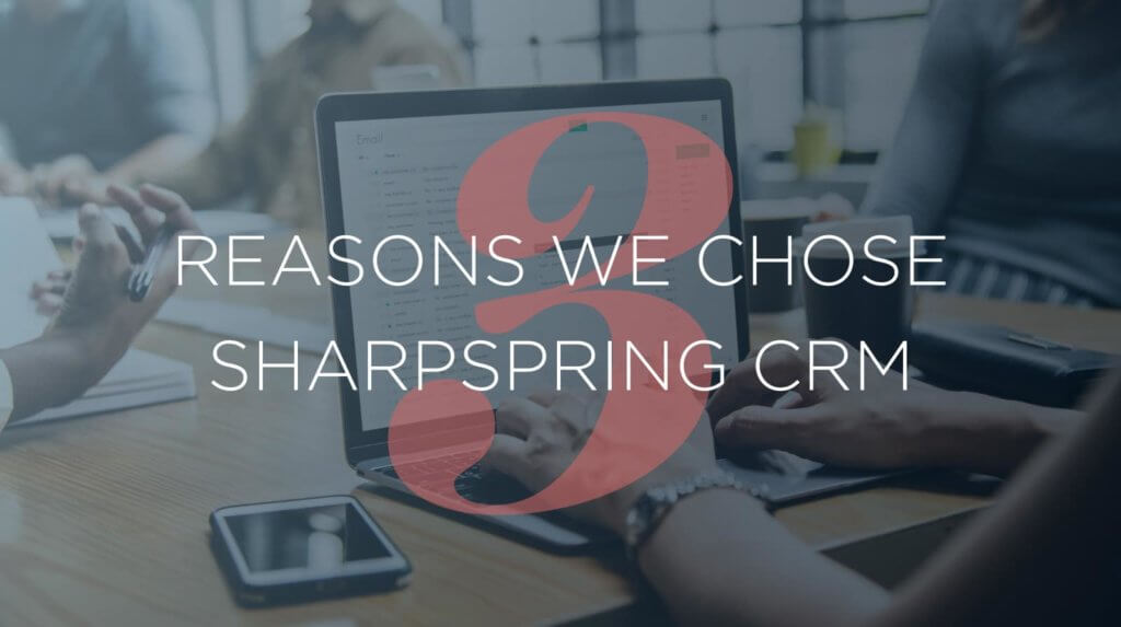 3 reasons we chose sharpspring
