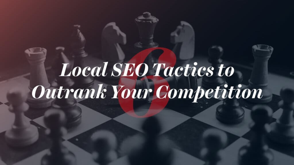 6 Local SEO tactics to outrank your competition