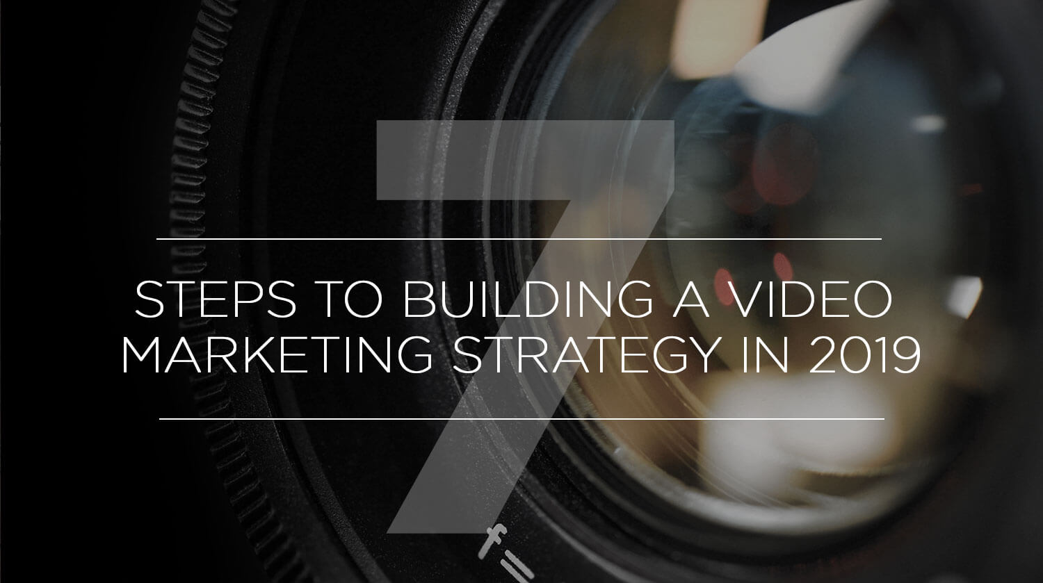 7 Steps to Building a Video Marketing Strategy in 2019