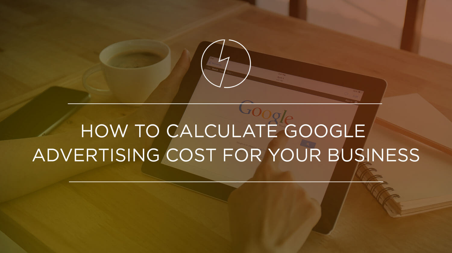 How to Calculate Google Advertising Cost for Your Business