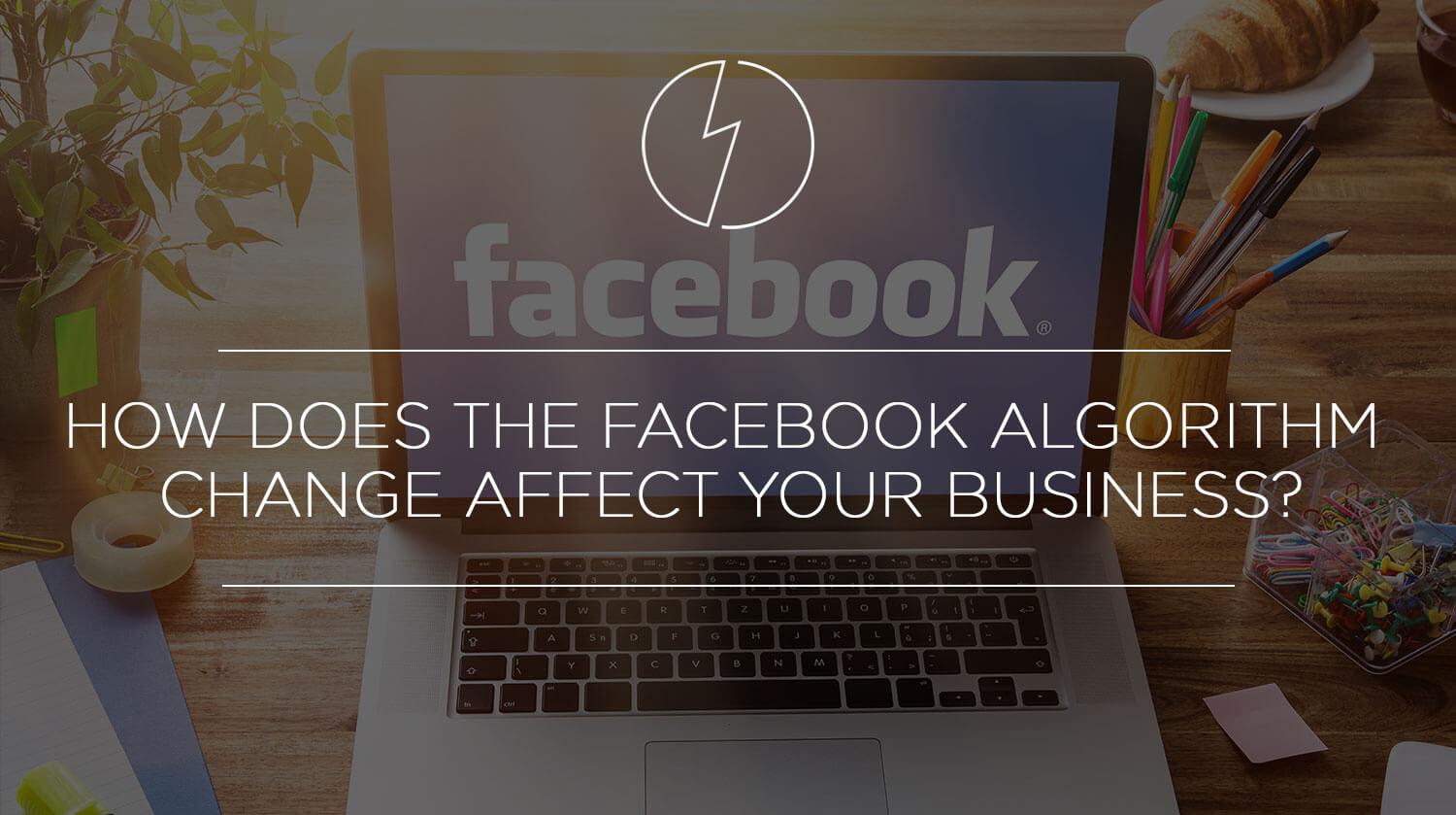How Does the Facebook Algorithm Change Affect Your Business